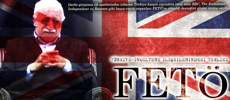 Türkiye-İngiltere ilişkilerindeki tehlike: FETÖ