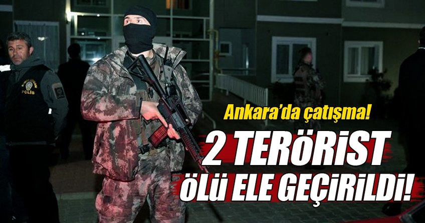 Ankara'da çatışma! 2 terörist ölü ele geçirildi