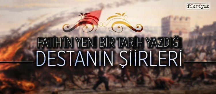 Fatih'in yeni bir tarih yazdığı destanın şiirleri