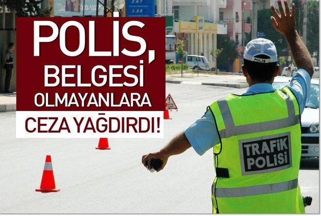 Polis, belgesi olmayanlara ceza yağdırdı!