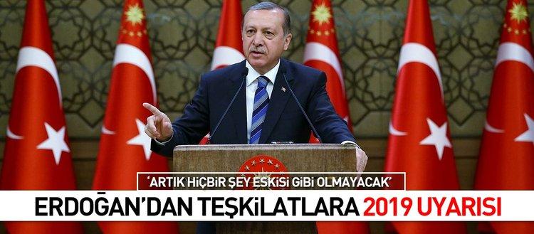 Erdoğan'dan teşkilatlara 2019 uyarısı