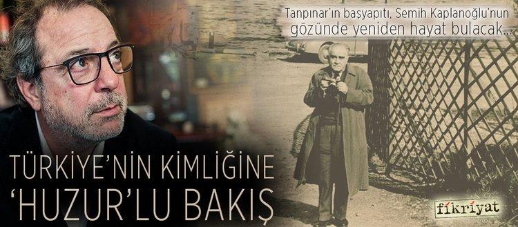 Türkiye'nin kimliğine 'Huzur'lu bakış