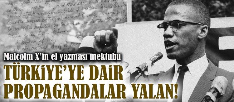 Malcolm Xten mektup: Türkiye ile ilgili propagandalar yalan!