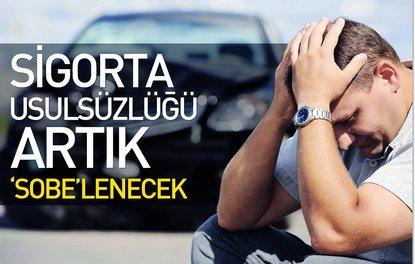 SİGORTA USULSÜZLÜĞÜ ARTIK 'SOBE'LENECEK
