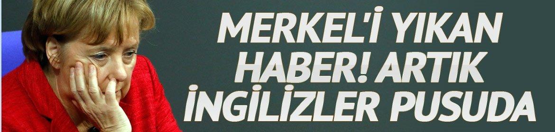 Merkeli yıkan haber! Artık İngilizler pusuda