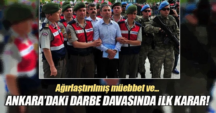 Ankara'daki darbe davasında ilk karar!