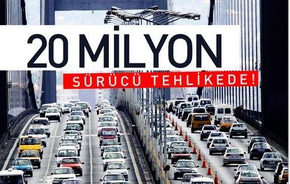 20 milyon sürücü tehlikede!