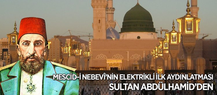 Mescid-i Nebevi'yi elektrikle Abdülhamid Han aydınlattı