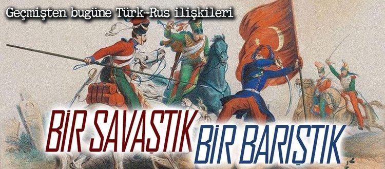 Türk-Rus ilişkileri tarihi: Bir savaştık bir barıştık