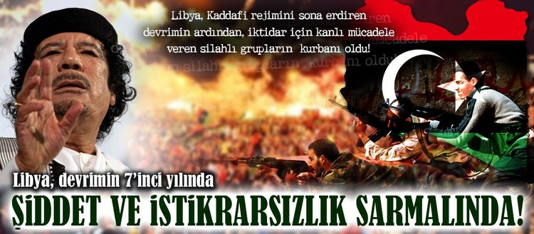 Libya, devrimin 7inci yılında da şiddet ve istikrarsızlık sarmalında