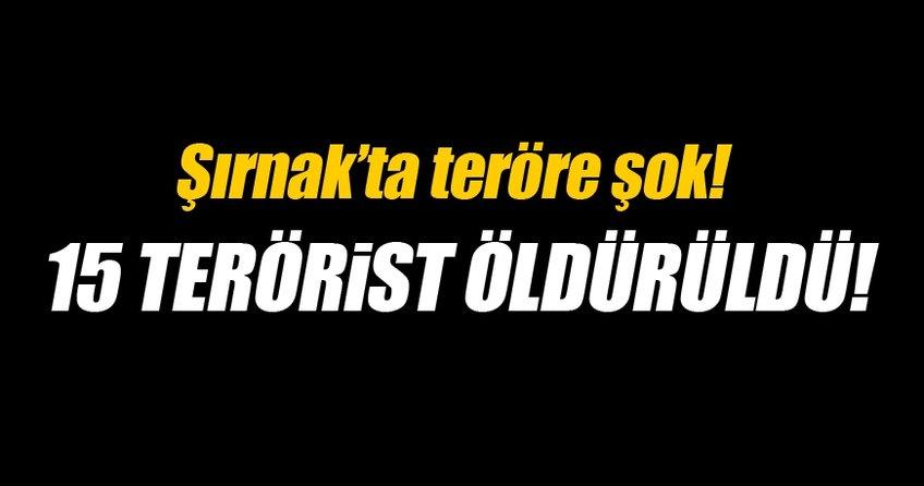Şırnak'ta 15 terörist öldürüldü!