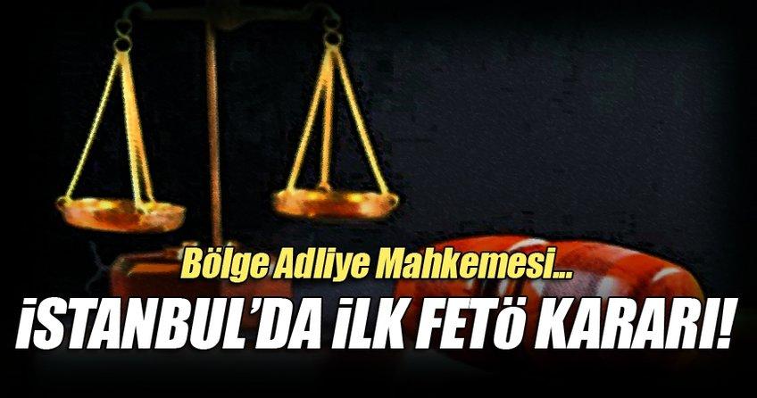 BAM'dan İstanbul'da ilk FETÖ kararı