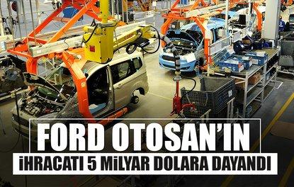 FORD OTOSAN'IN İHRACATI 5 MİLYAR DOLARA DAYANDI