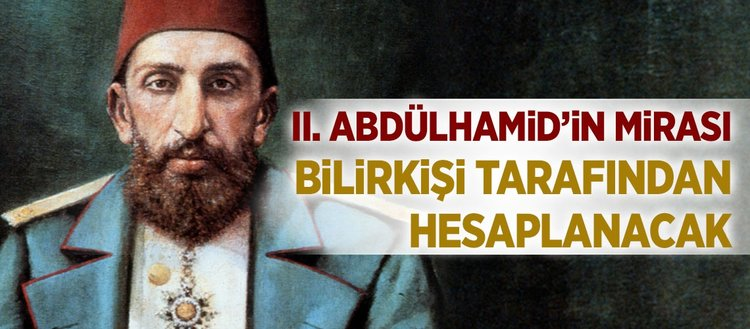II. Abdülhamidin mirası bilirkişi tarafından hesaplanacak