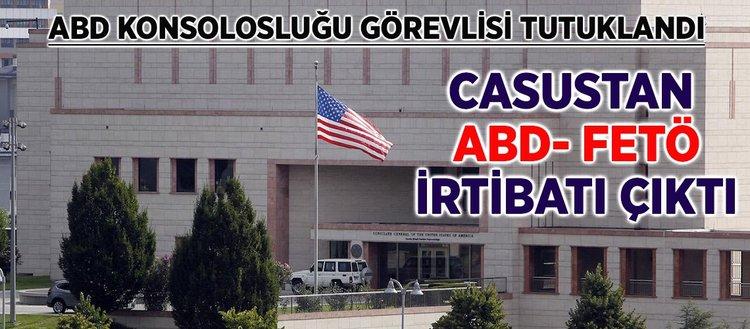 FETÖ'cülerle irtibatlı ABD konsolosluk çalışanı tutuklandı