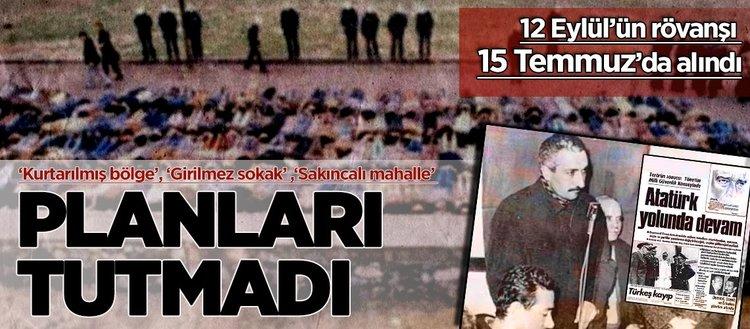 12 Eylül idealizmi ezdi, FETÖ ve PKK'yı büyüttü