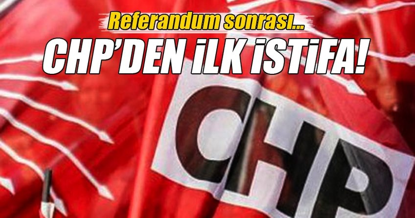 Referandum sonrası CHP'de ilk istifa