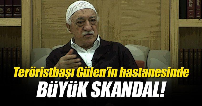 Teröristbaşı Gülen'in hastanesinde büyük skandal!