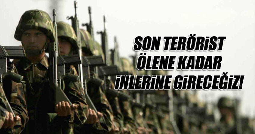 TSK: Son terörist ölene kadar inlerine gireceğiz