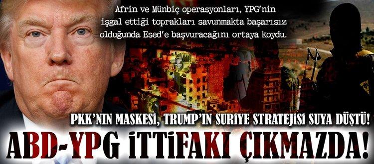 YPG'nin maskesi, Trump'ın Suriye stratejisi suya düştü!