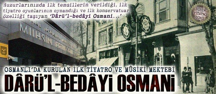 Osmanlı'da kurulan ilk tiyatro ve mûsiki mektebi: Dârü'l-bedâyi Osmani