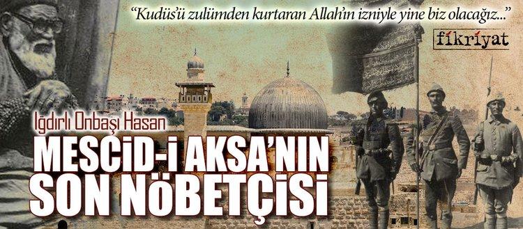 Mescid-i Aksa'yı bekleyen son Osmanlı askeri