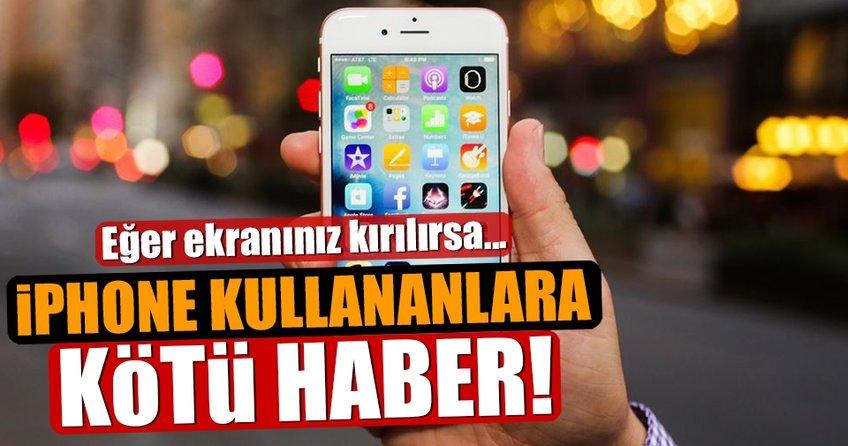 İPhone kullanıcılarına kötü haber! Eğer ekranınız kırılırsa...