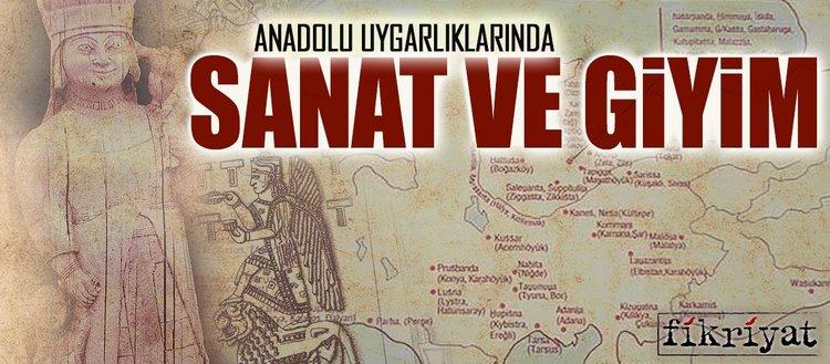 Anadolu Uygarlıklarında sanat ve giyim