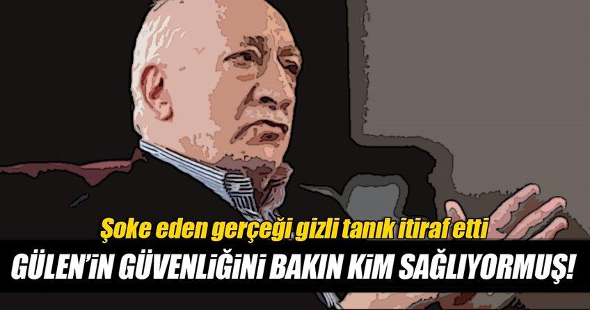 Gizli tanık teröristbaşı Gülen'in en büyük korkusunun suikaste uğramak olduğunu açıkladı