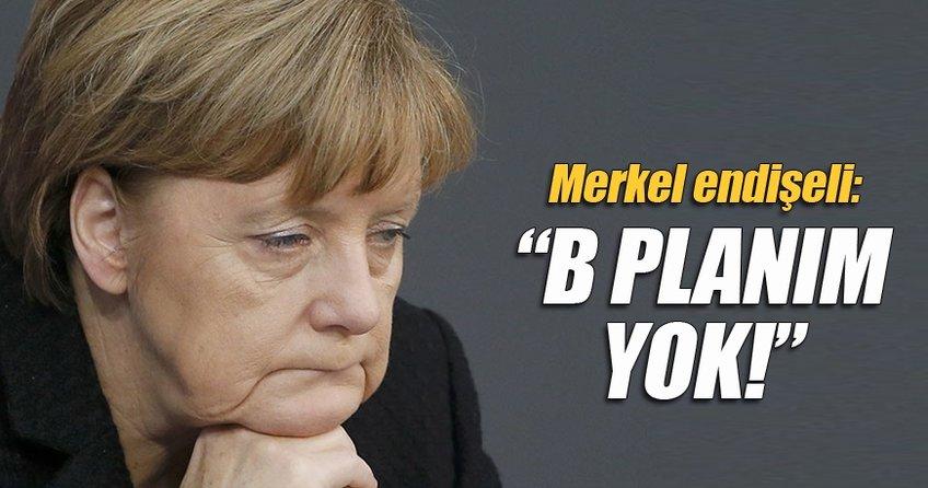 Merkel: Anlaşma konusunda B planım yok