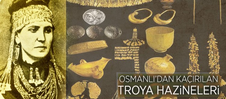 Osmanlı'dan kaçırılan Troya  hazineleri