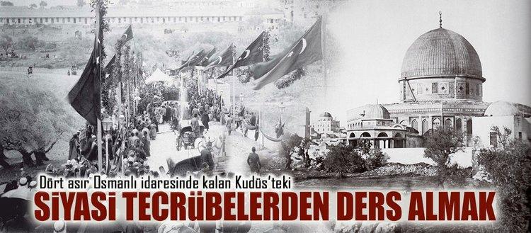 Kudüs'ün Osmanlı yönetimindeki siyasi tecrübesinden ders almak