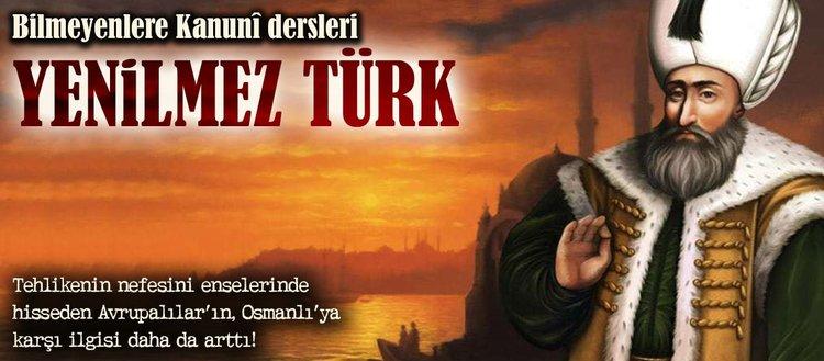 Bilmeyenlere Kanunî dersleri: Yenilmez Türk