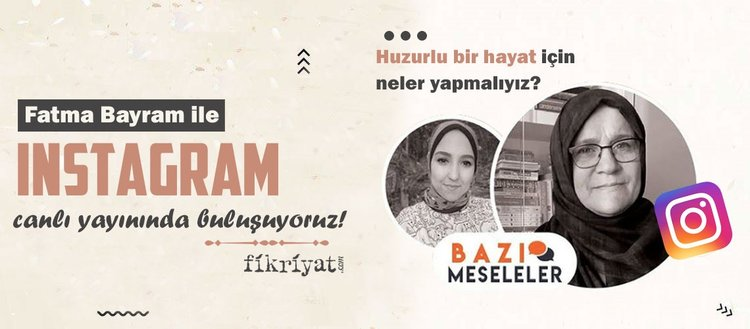 Fatma Bayram ile Instagram canlı yayınında buluşuyoruz!