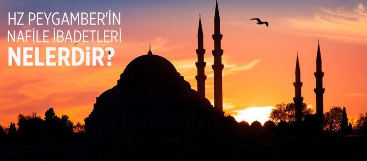 Hz. Peygamber'in nafile ibadetleri nelerdir? İtikafa ne zaman girilir? Kadir gecesi hangi aydadır?
