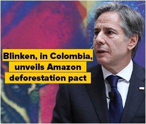 Blinken, in Colombia, unveils Amazon deforestation pact