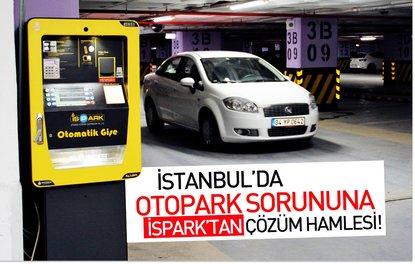 İSTANBUL'DA OTOPARK SORUNUNA İSPARK'TAN ÇÖZÜM HAMLESİ!