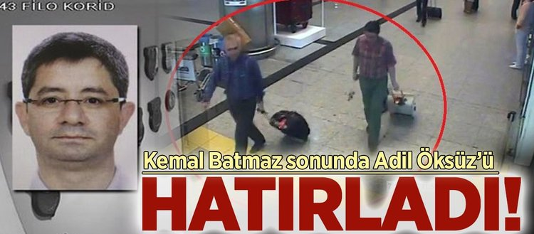 Kemal Batmaz Adil Öksüz'ü hatırlamaya başladı!