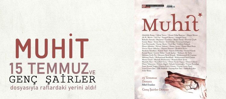 Muhit dergisi 15 temmuz ve genç şairler dosyasıyla raflardaki yerini aldı