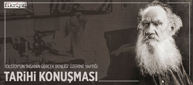 Tolstoy'un 'insanın gerçek benliği' üzerine yaptığı tarihi konuşması