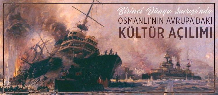 1. Dünya Savaşı'nda Osmanlı'nın Avrupa'daki kültür açılımı