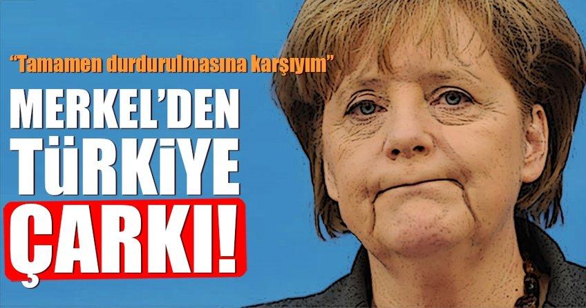 Merkel'den flaş Türkiye çarkı!