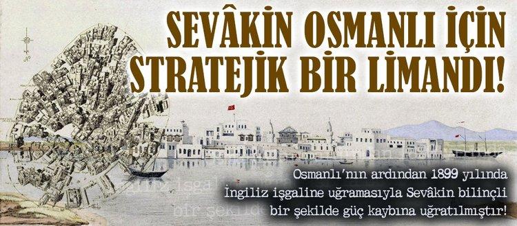 Sevâkin Osmanlı için stratejik bir limandı!