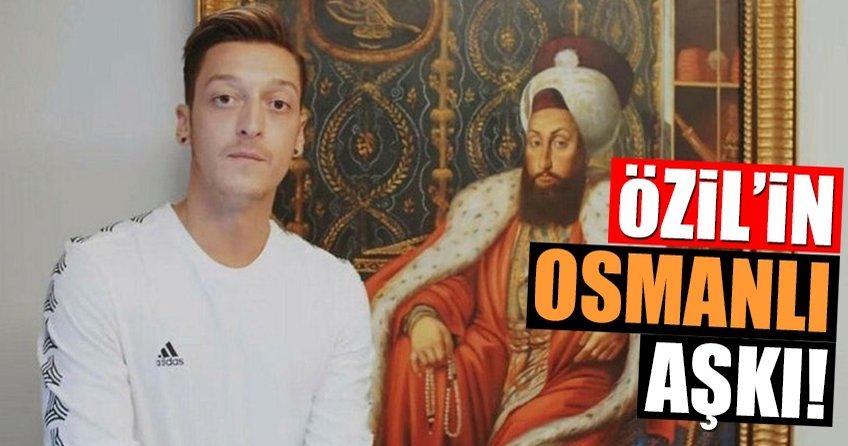 Mesut Özilin Osmanlı aşkı