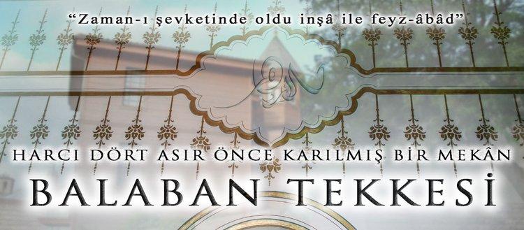 """Harcı dört asır önce karılmış bir mekân """"Balaban Tekkesi"""""""