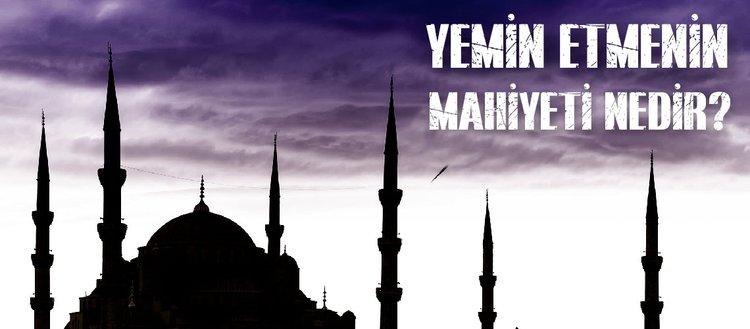 İslam dininde yemin nedir? Yemin ne demektir? Yemin etmenin mahiyeti nedir? Yemin kefareti nedir?
