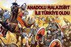 Anadolu Malazgirt ile Türkiye oldu