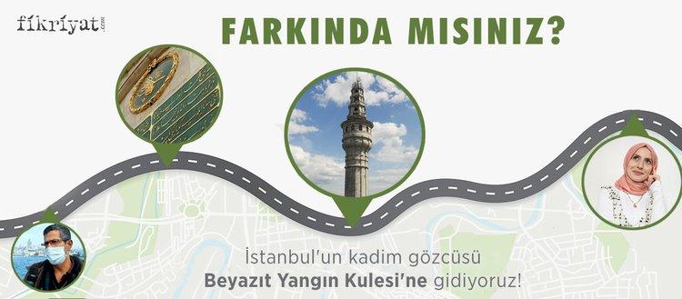 Farkında mısınız? - İstanbul'un gözcüsü: Beyazıt Yangın Kulesi