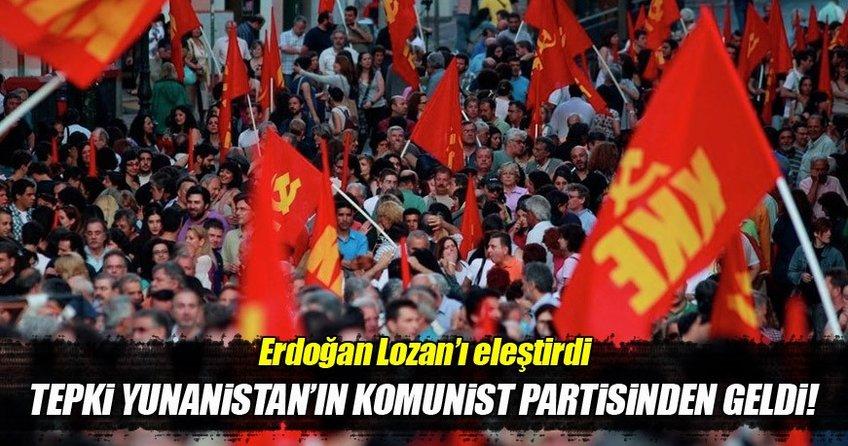 Erdoğan Lozan'ı eleştirdi tepki Yunanistan Komünist partisinden geldi