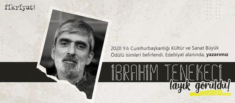 2020 Yılı Cumhurbaşkanlığı Kültür Sanat Büyük Ödülleri'ne, edebiyat alanında, yazarımız İbrahim Tenekeci layık bulundu